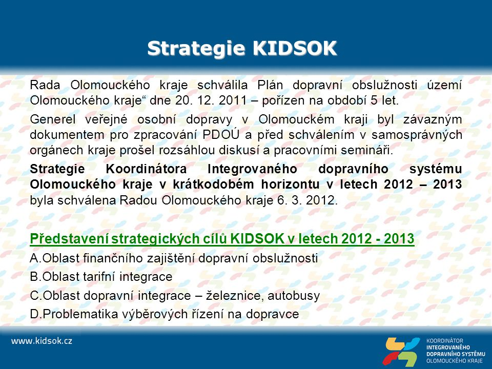 Strategie KIDSOK Rada Olomouckého kraje schválila Plán dopravní obslužnosti území Olomouckého kraje dne 20. 12. 2011 – pořízen na období 5 let.