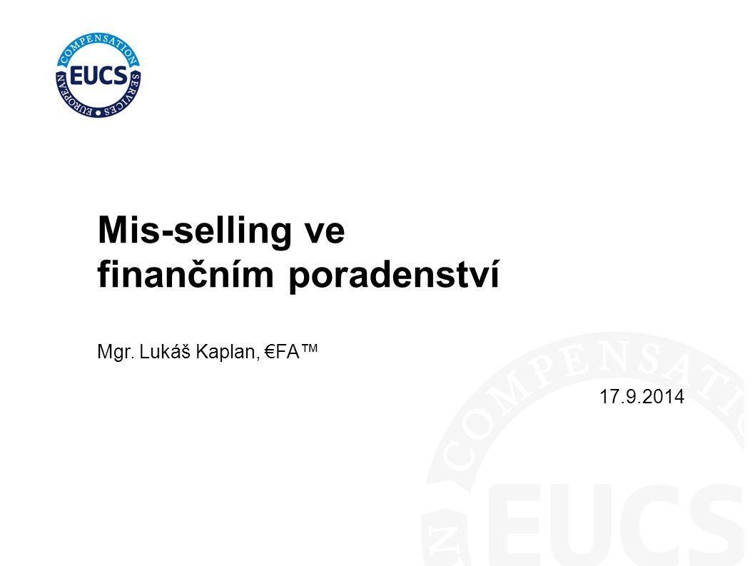 Mis-selling ve finančním poradenství Mgr. Lukáš Kaplan, €FA™ 17.9.2014