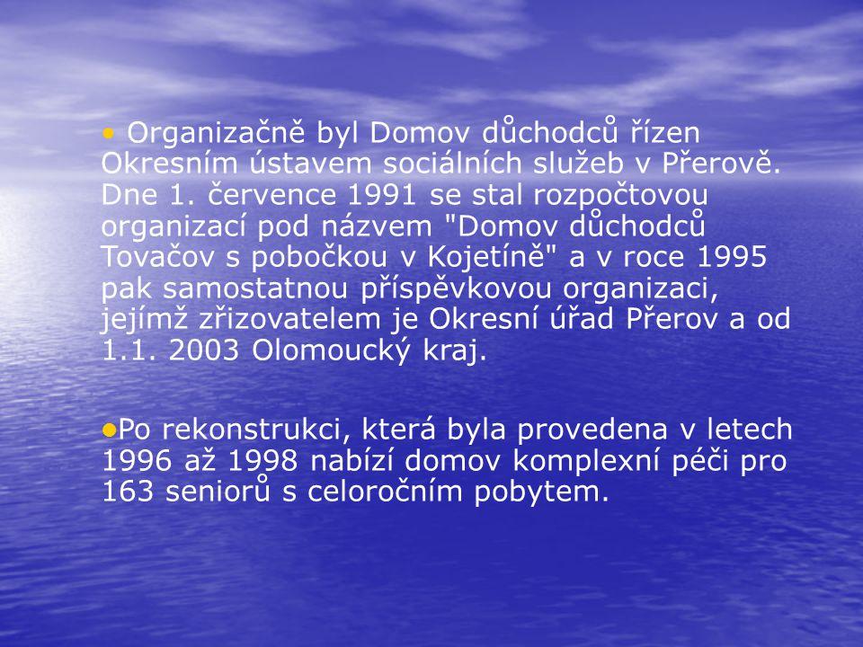 Organizačně byl Domov důchodců řízen Okresním ústavem sociálních služeb v Přerově. Dne 1. července 1991 se stal rozpočtovou organizací pod názvem Domov důchodců Tovačov s pobočkou v Kojetíně a v roce 1995 pak samostatnou příspěvkovou organizaci, jejímž zřizovatelem je Okresní úřad Přerov a od 1.1. 2003 Olomoucký kraj.
