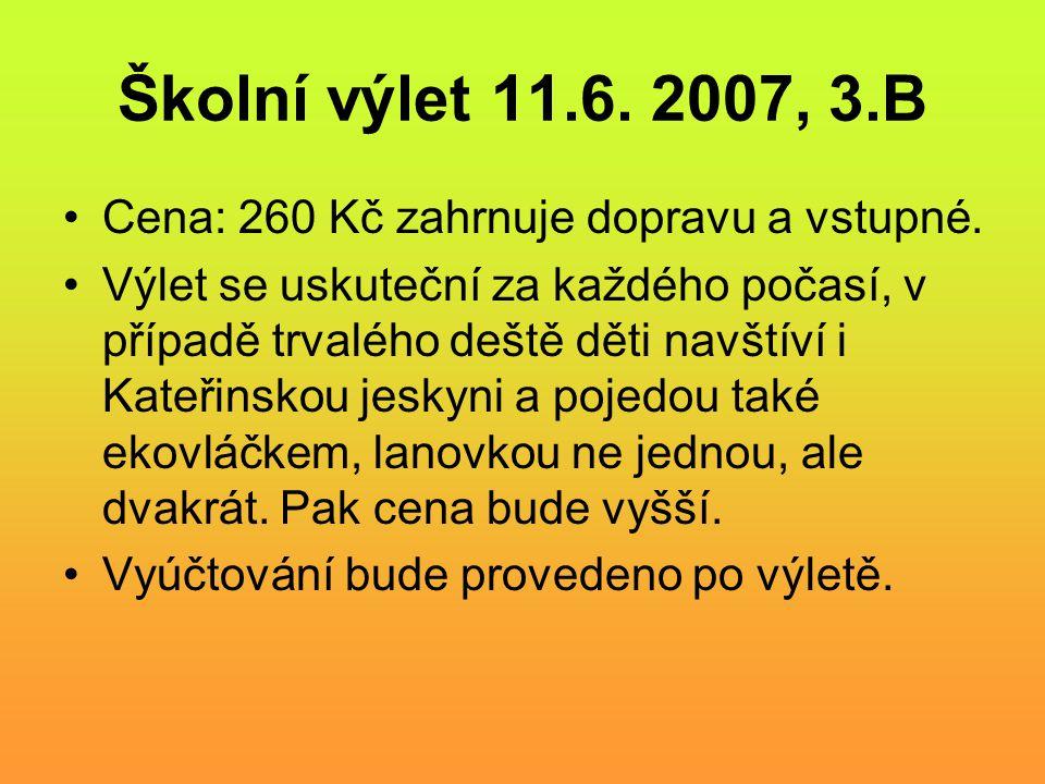 Školní výlet 11.6. 2007, 3.B Cena: 260 Kč zahrnuje dopravu a vstupné.