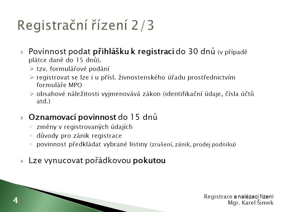 Registrační řízení 2/3 Povinnost podat přihlášku k registraci do 30 dnů (v případě plátce daně do 15 dnů).