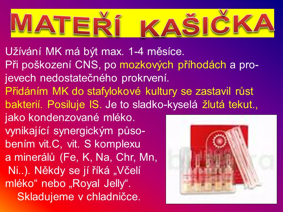 MATERÍ KAŠICKA v v Užívání MK má být max. 1-4 měsíce.