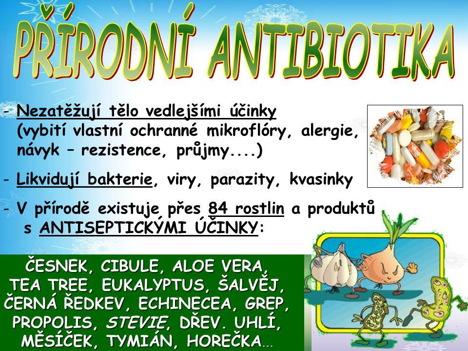 PŘÍRODNÍ ANTIBIOTIKA Nezatěžují tělo vedlejšími účinky (vybití vlastní ochranné mikroflóry, alergie, návyk – rezistence, průjmy....)