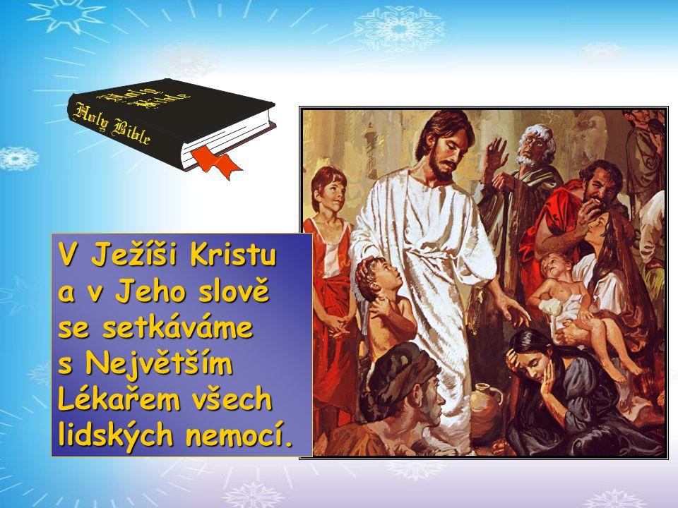 V Ježíši Kristu a v Jeho slově se setkáváme s Největším Lékařem všech lidských nemocí.