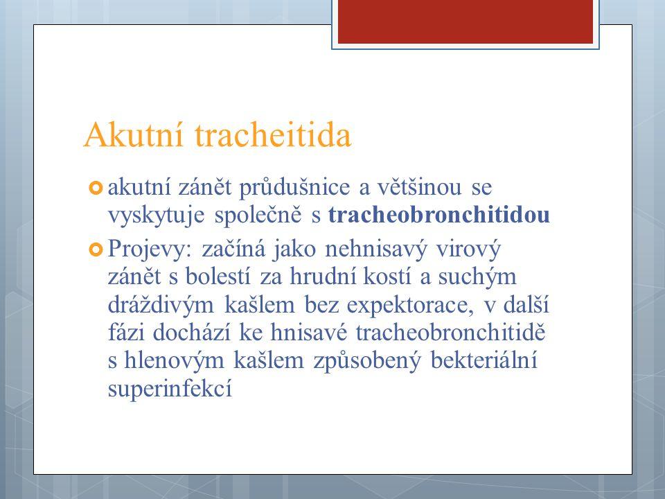 Akutní tracheitida akutní zánět průdušnice a většinou se vyskytuje společně s tracheobronchitidou.