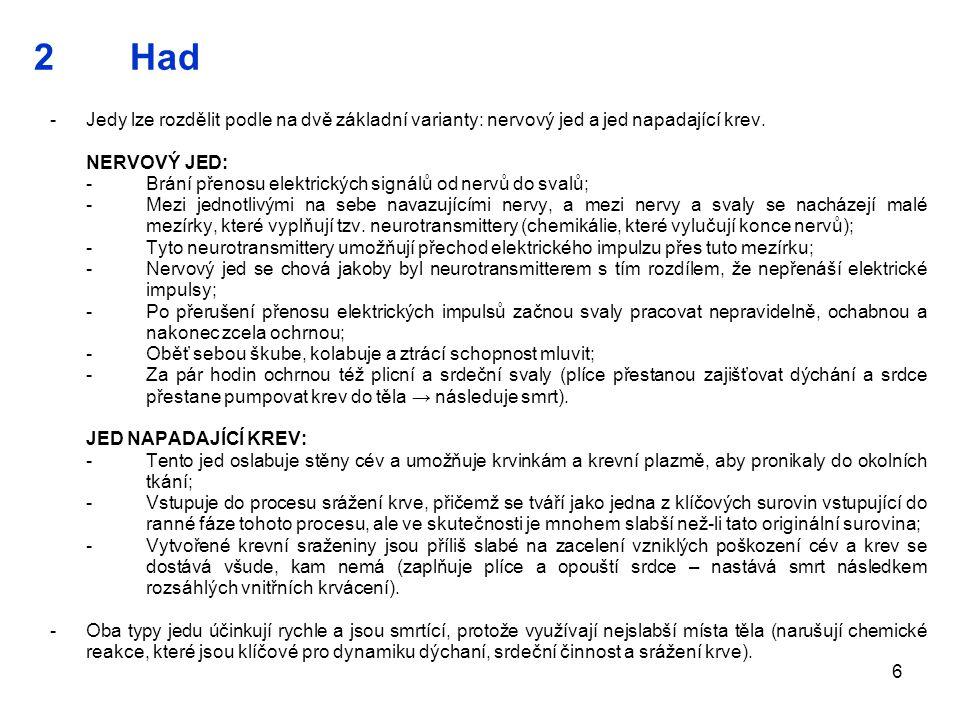 2 Had - Jedy lze rozdělit podle na dvě základní varianty: nervový jed a jed napadající krev. NERVOVÝ JED: