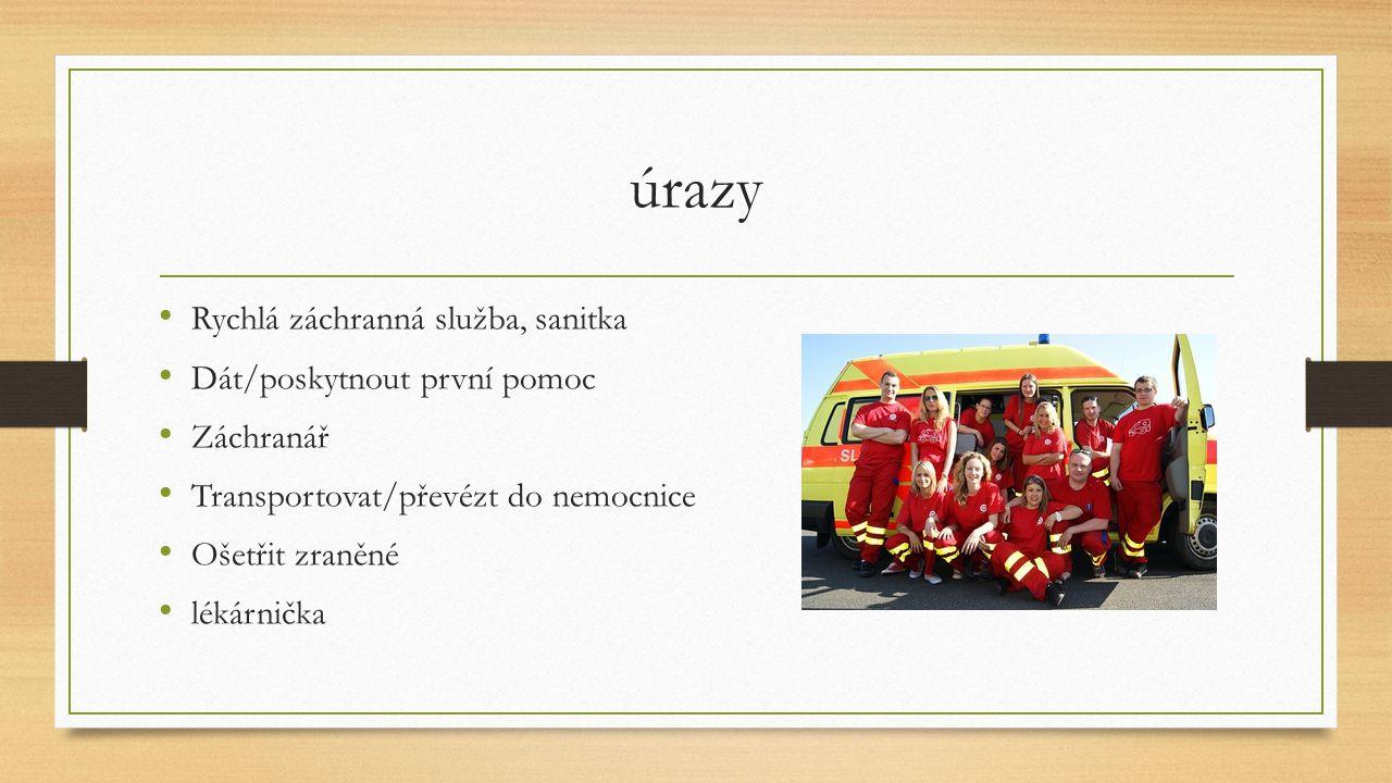 úrazy Rychlá záchranná služba, sanitka Dát/poskytnout první pomoc