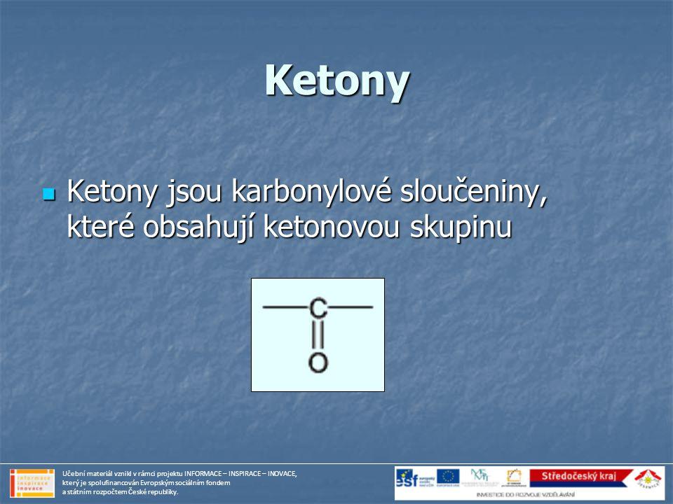 Ketony Ketony jsou karbonylové sloučeniny, které obsahují ketonovou skupinu.