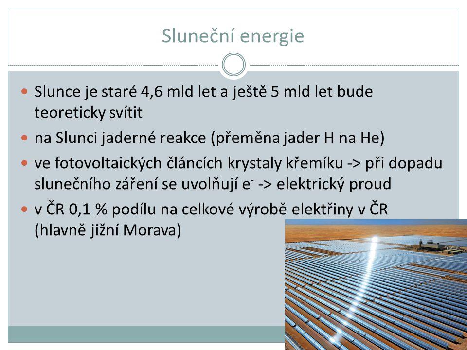 Sluneční energie Slunce je staré 4,6 mld let a ještě 5 mld let bude teoreticky svítit. na Slunci jaderné reakce (přeměna jader H na He)
