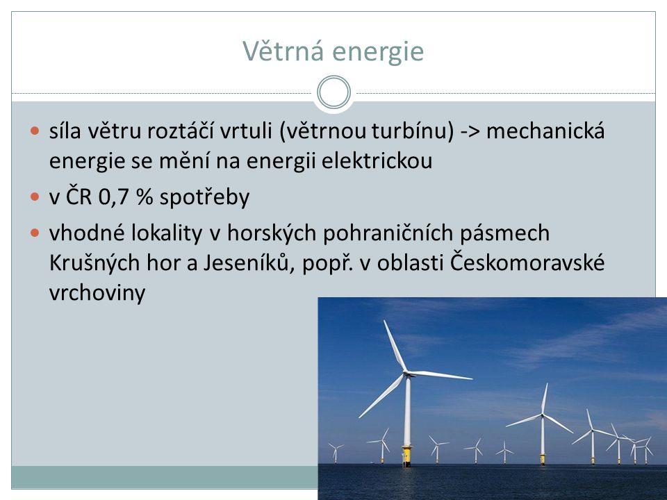 Větrná energie síla větru roztáčí vrtuli (větrnou turbínu) -> mechanická energie se mění na energii elektrickou.