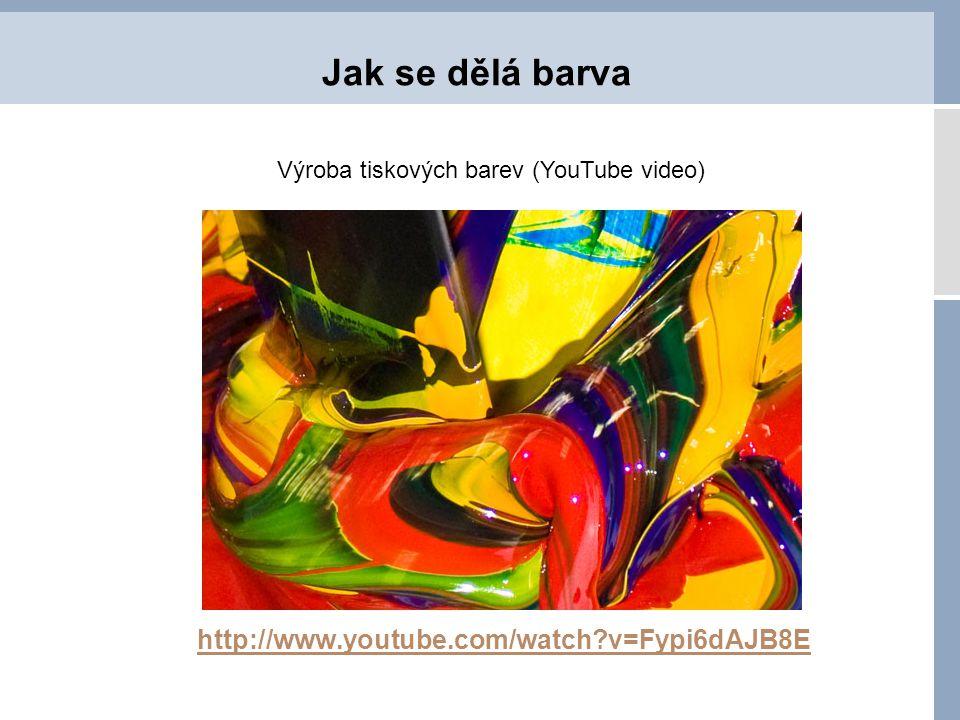 Jak se dělá barva http://www.youtube.com/watch v=Fypi6dAJB8E
