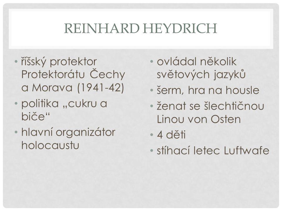 "Reinhard Heydrich říšský protektor Protektorátu Čechy a Morava (1941-42) politika ""cukru a biče hlavní organizátor holocaustu."