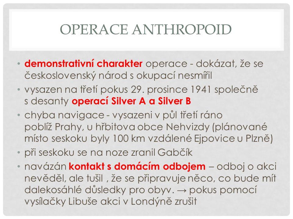 Operace anthropoid demonstrativní charakter operace - dokázat, že se československý národ s okupací nesmířil.