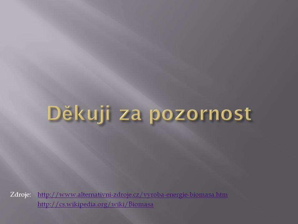 Děkuji za pozornost Zdroje: http://www.alternativni-zdroje.cz/vyroba-energie-biomasa.htm.