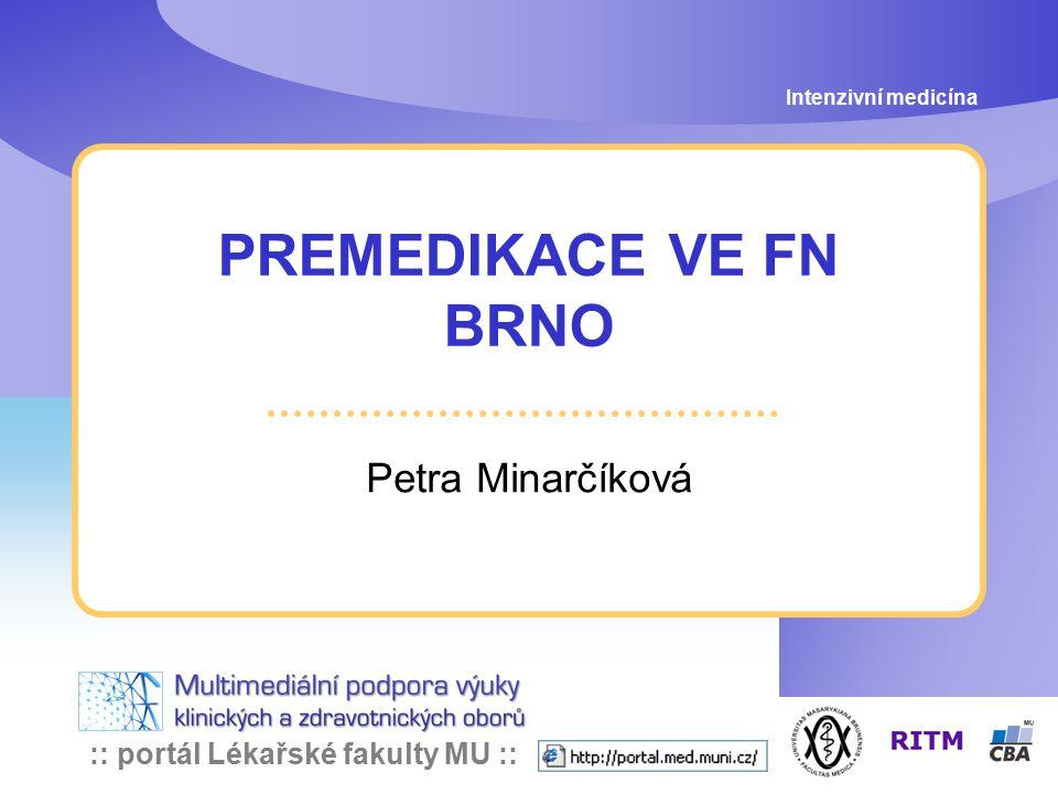 Intenzivní medicína PREMEDIKACE VE FN BRNO Petra Minarčíková
