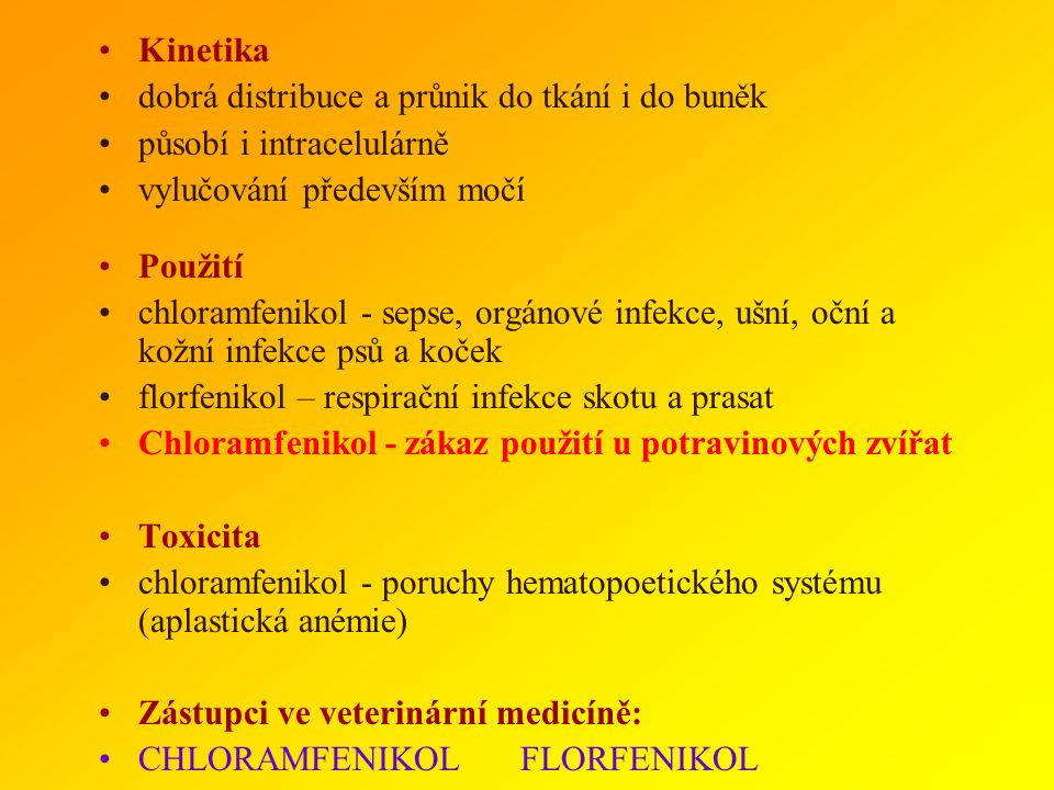 Kinetika dobrá distribuce a průnik do tkání i do buněk. působí i intracelulárně. vylučování především močí.