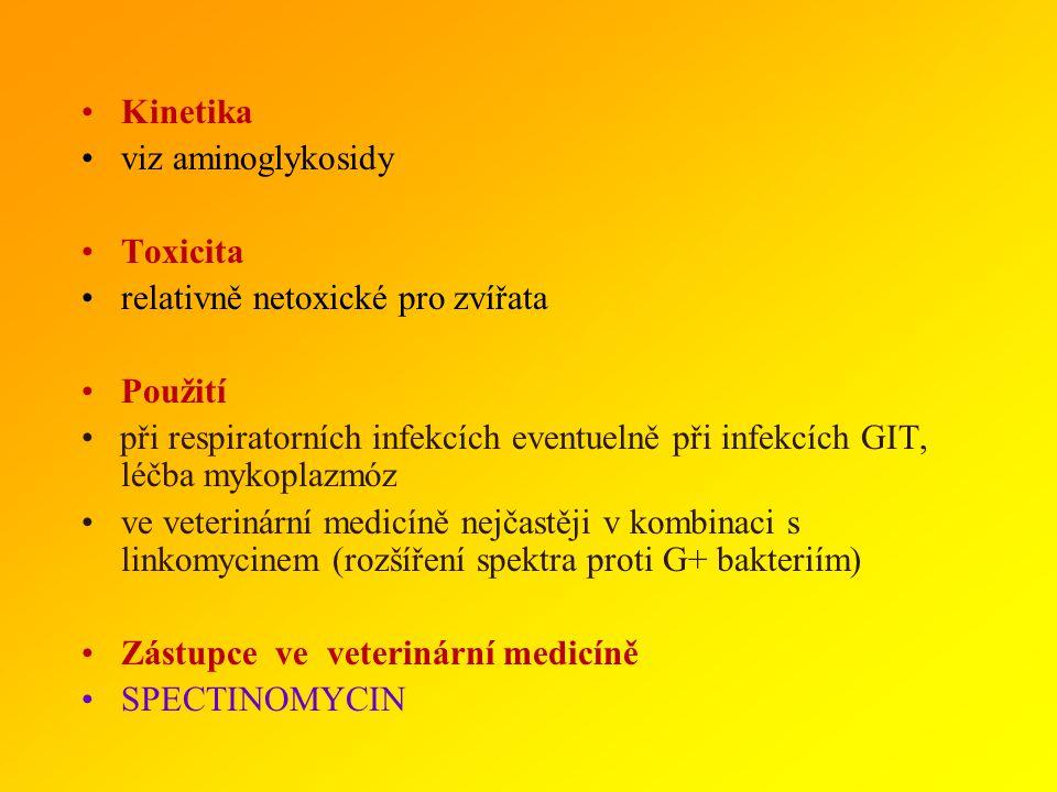Kinetika viz aminoglykosidy. Toxicita. relativně netoxické pro zvířata. Použití.