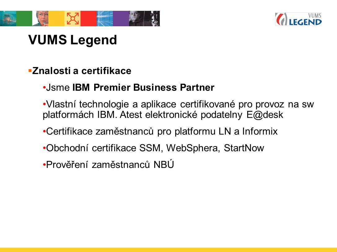 VUMS Legend Znalosti a certifikace Jsme IBM Premier Business Partner
