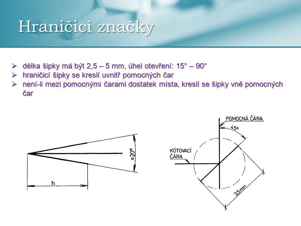 Hraničicí značky délka šipky má být 2,5 – 5 mm, úhel otevření: 15° – 90° hraničicí šipky se kreslí uvnitř pomocných čar.