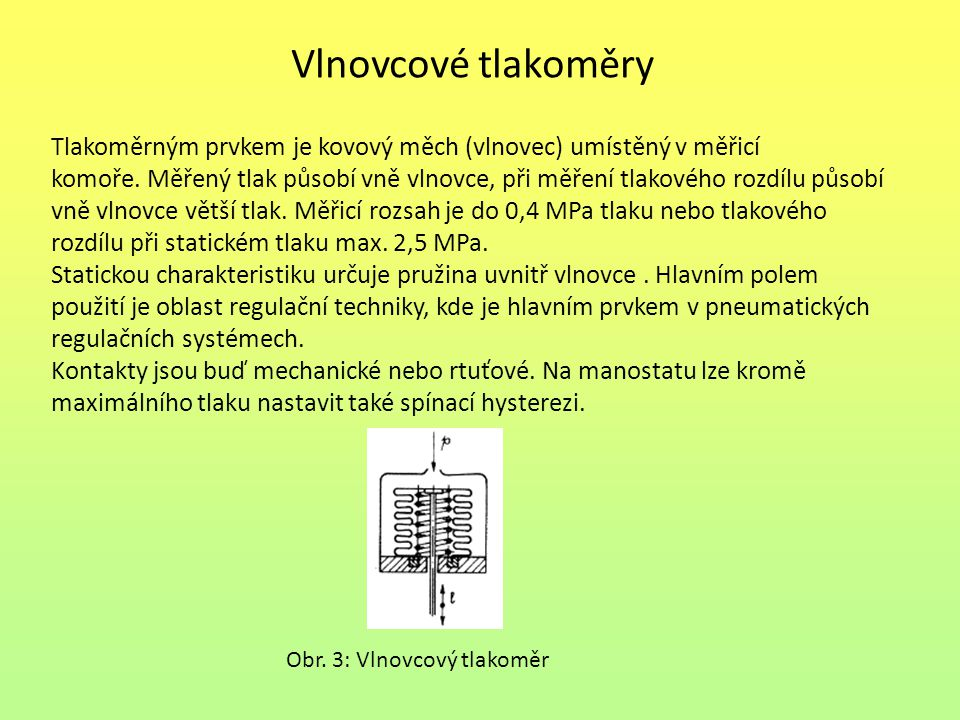 Vlnovcové tlakoměry Tlakoměrným prvkem je kovový měch (vlnovec) umístěný v měřicí.