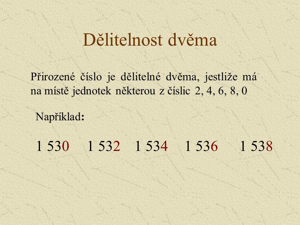 Dělitelnost dvěma Přirozené číslo je dělitelné dvěma, jestliže má na místě jednotek některou z číslic 2, 4, 6, 8, 0.