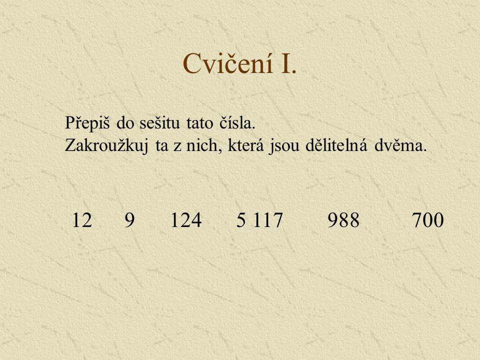 Cvičení I. 12 9 124 5 117 988 700 Přepiš do sešitu tato čísla.
