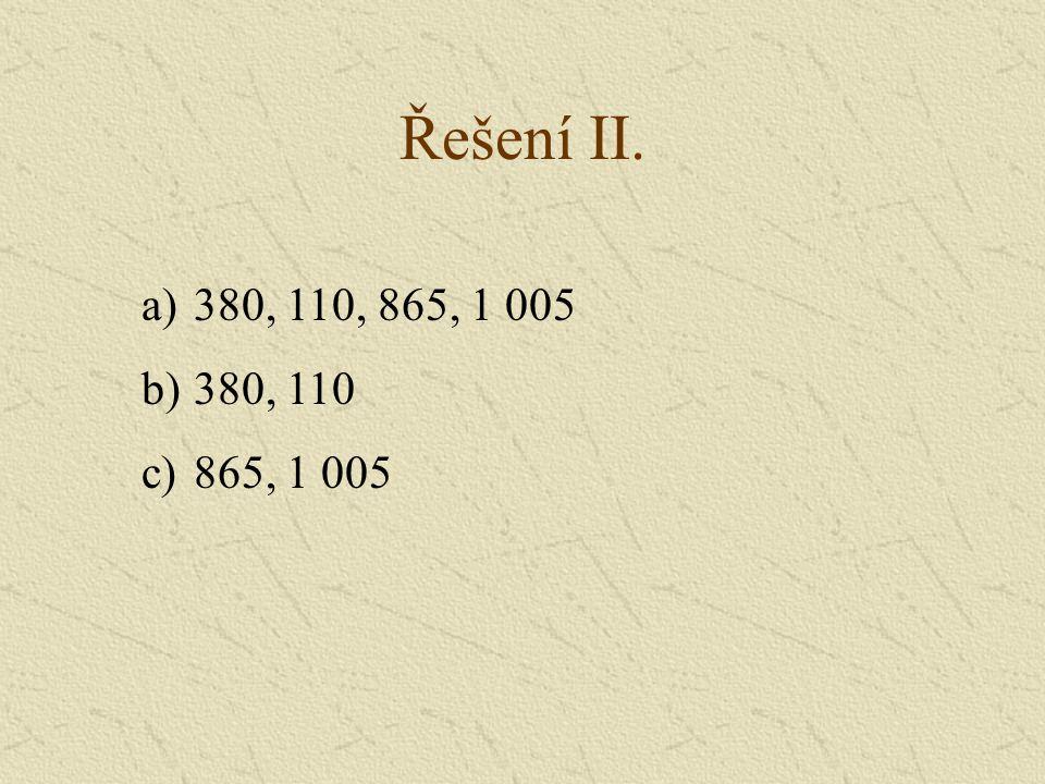Řešení II. 380, 110, 865, 1 005 380, 110 865, 1 005