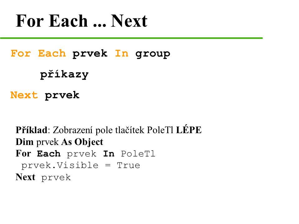 For Each ... Next For Each prvek In group příkazy Next prvek