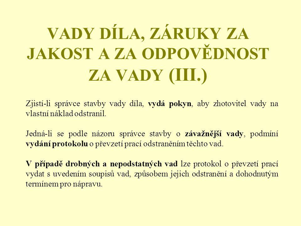 VADY DÍLA, ZÁRUKY ZA JAKOST A ZA ODPOVĚDNOST ZA VADY (III.)