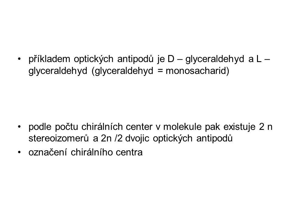 příkladem optických antipodů je D – glyceraldehyd a L – glyceraldehyd (glyceraldehyd = monosacharid)