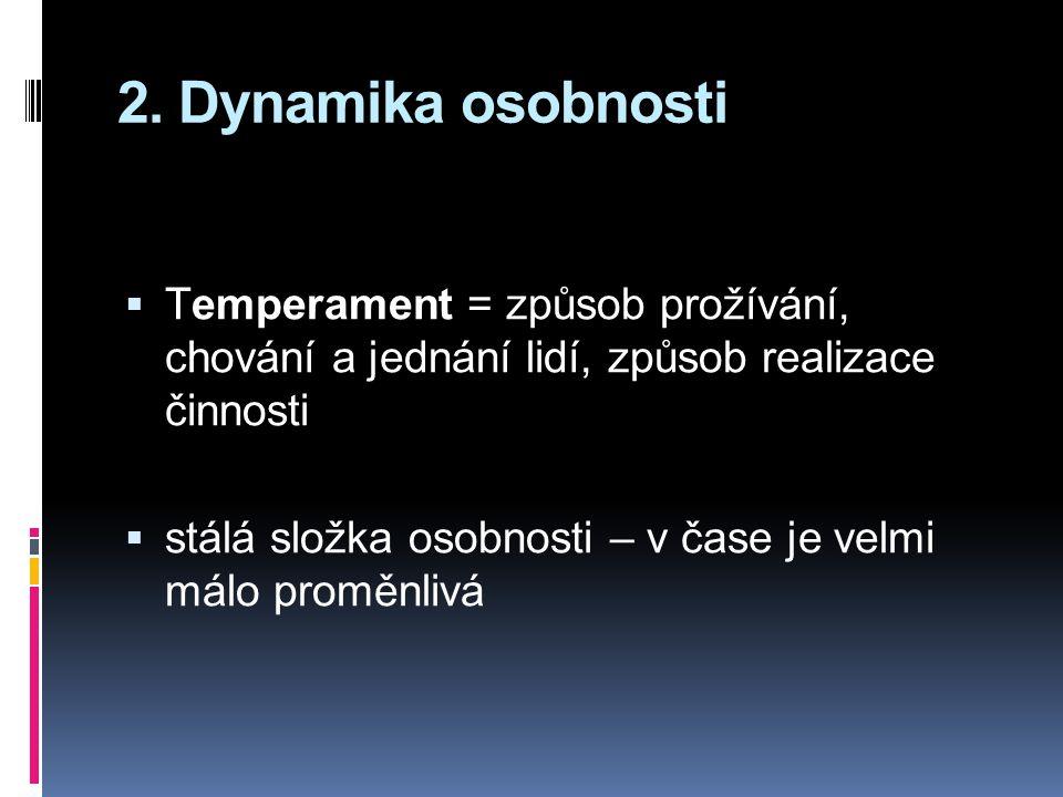2. Dynamika osobnosti Temperament = způsob prožívání, chování a jednání lidí, způsob realizace činnosti.