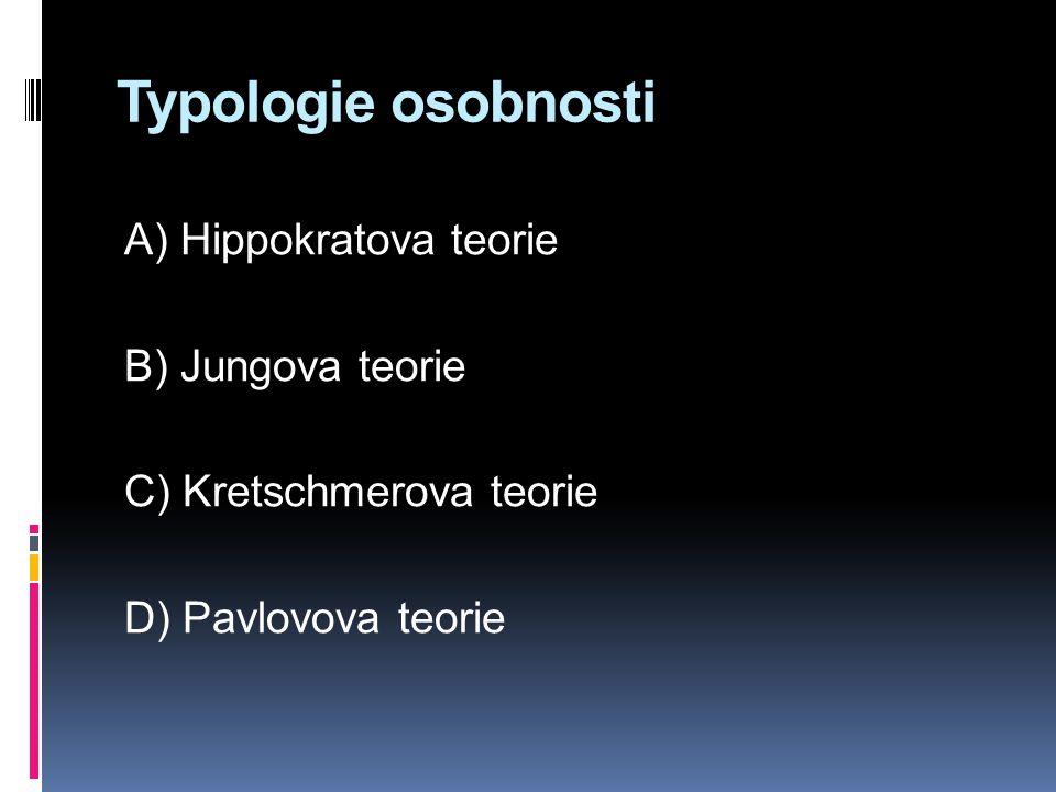 Typologie osobnosti A) Hippokratova teorie B) Jungova teorie
