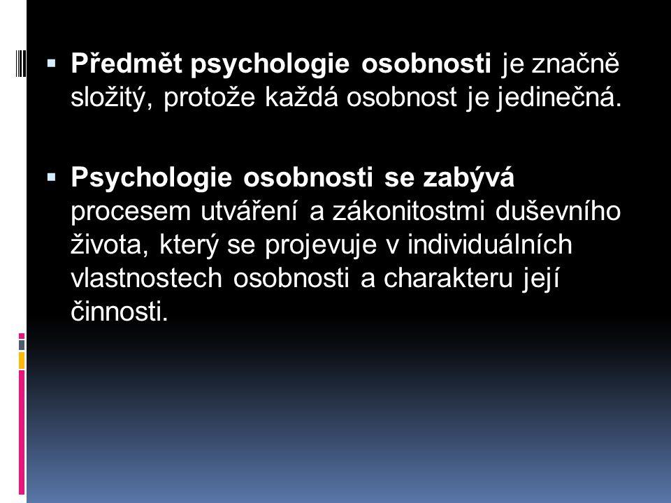 Předmět psychologie osobnosti je značně složitý, protože každá osobnost je jedinečná.