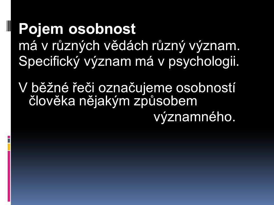 Pojem osobnost má v různých vědách různý význam.