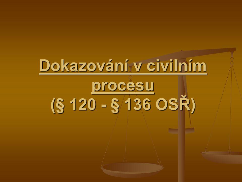 Dokazování v civilním procesu (§ 120 - § 136 OSŘ)