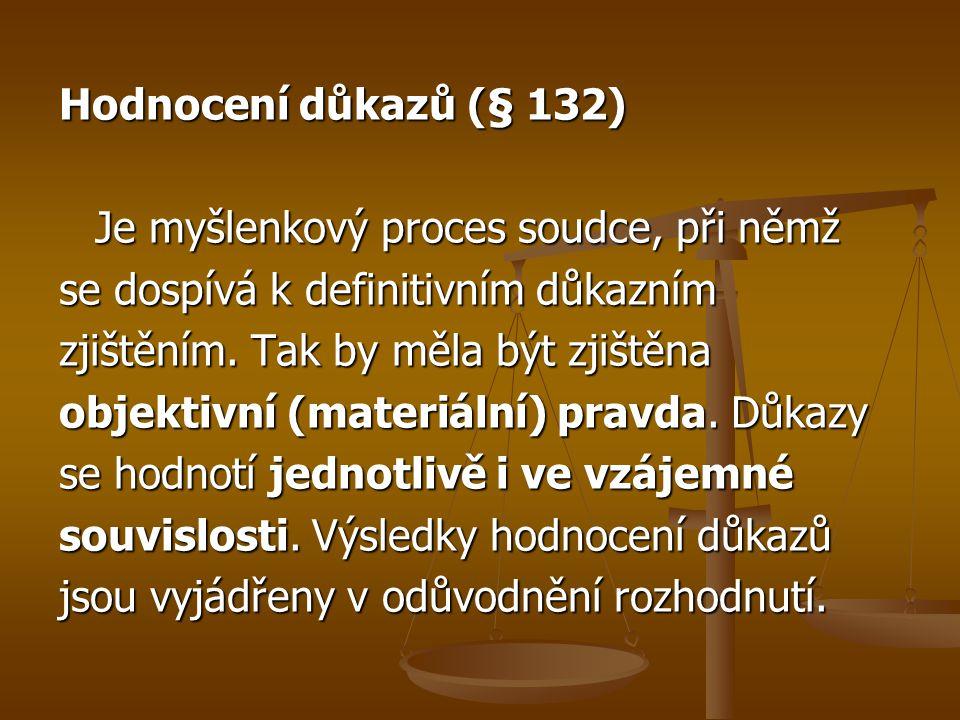 Hodnocení důkazů (§ 132) Je myšlenkový proces soudce, při němž. se dospívá k definitivním důkazním.