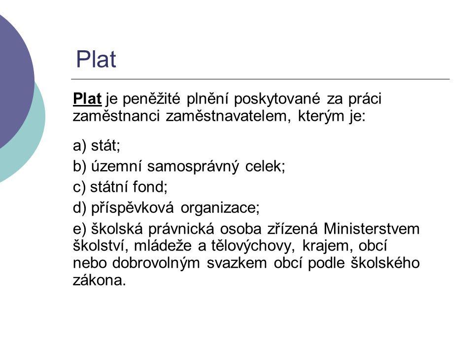 Plat Plat je peněžité plnění poskytované za práci zaměstnanci zaměstnavatelem, kterým je: a) stát;