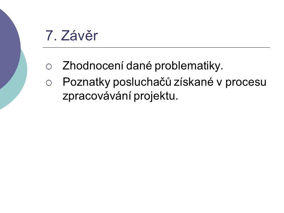 7. Závěr Zhodnocení dané problematiky.