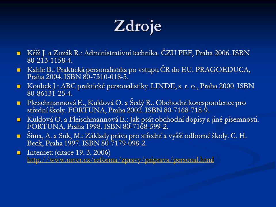Zdroje Kříž J. a Zuzák R.: Administrativní technika. ČZU PEF, Praha 2006. ISBN 80-213-1158-4.