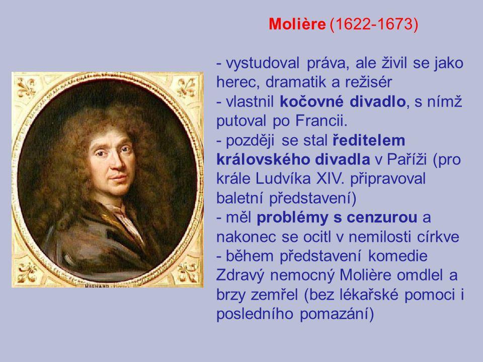 Molière (1622-1673) - vystudoval práva, ale živil se jako herec, dramatik a režisér. - vlastnil kočovné divadlo, s nímž putoval po Francii.