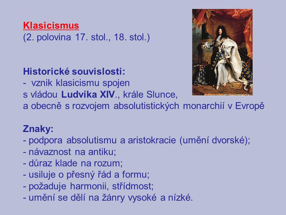 Klasicismus (2. polovina 17. stol., 18. stol.) Historické souvislosti: - vznik klasicismu spojen.