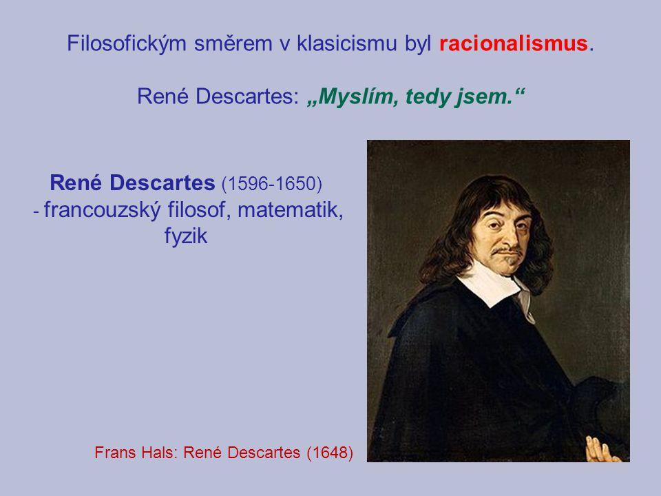 Filosofickým směrem v klasicismu byl racionalismus.