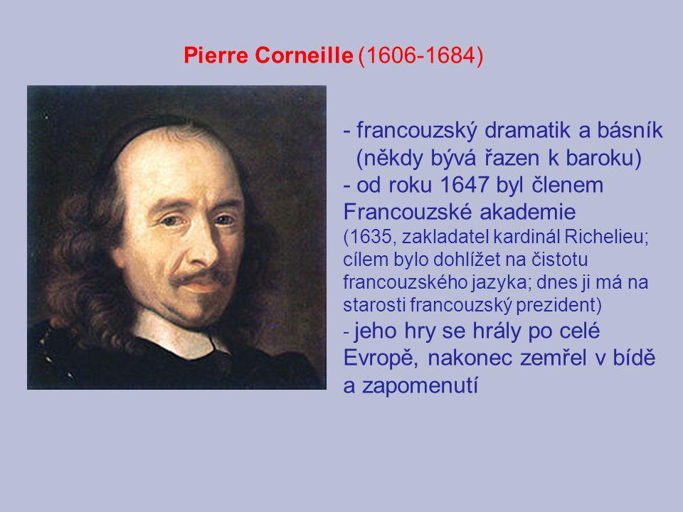 - francouzský dramatik a básník (někdy bývá řazen k baroku)