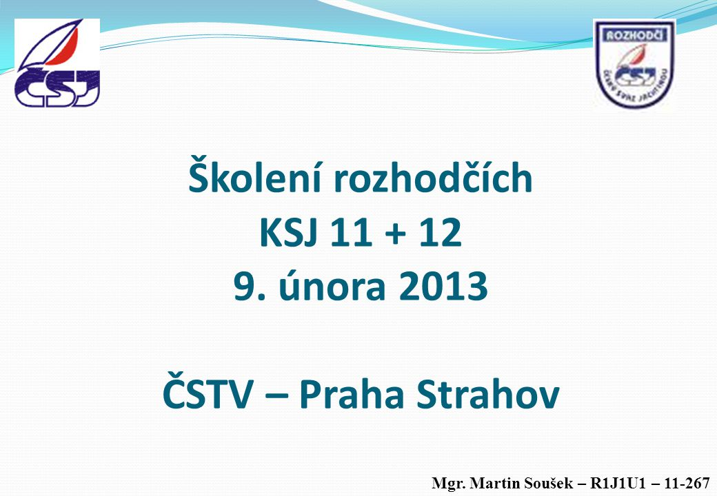 Školení rozhodčích KSJ 11 + 12 9. února 2013 ČSTV – Praha Strahov