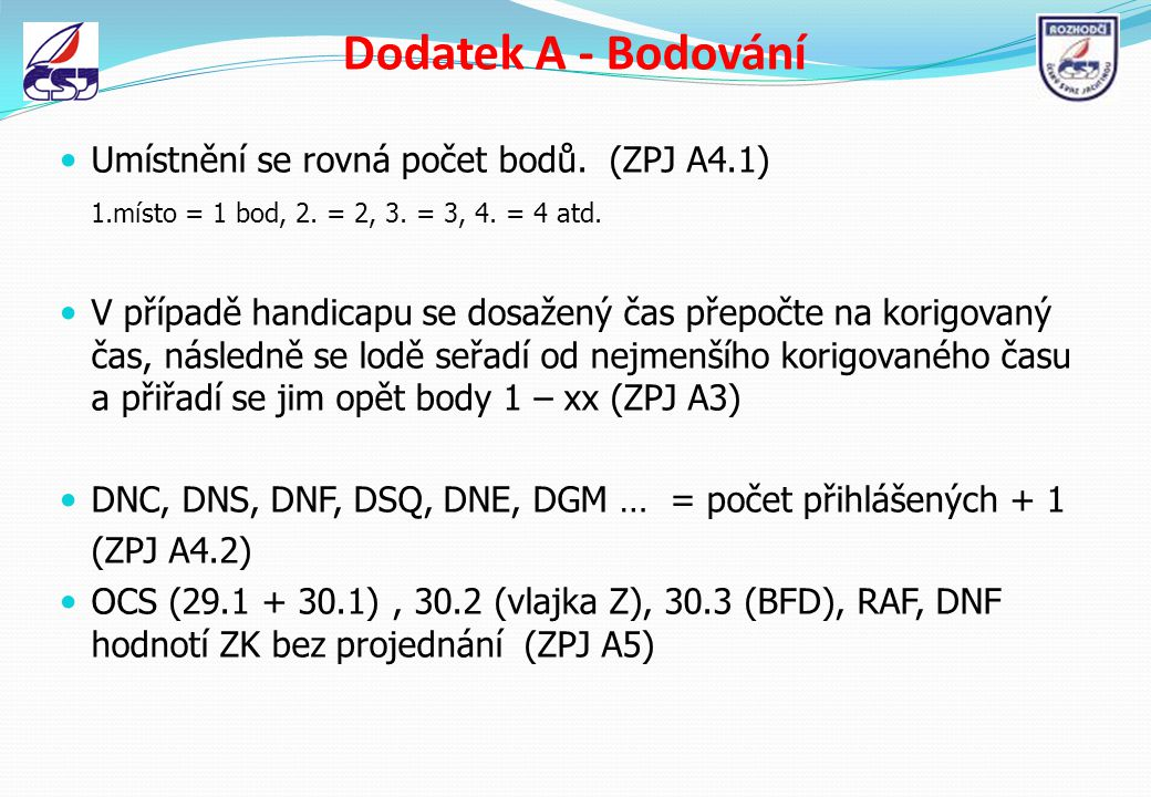 Dodatek A - Bodování Umístnění se rovná počet bodů. (ZPJ A4.1)