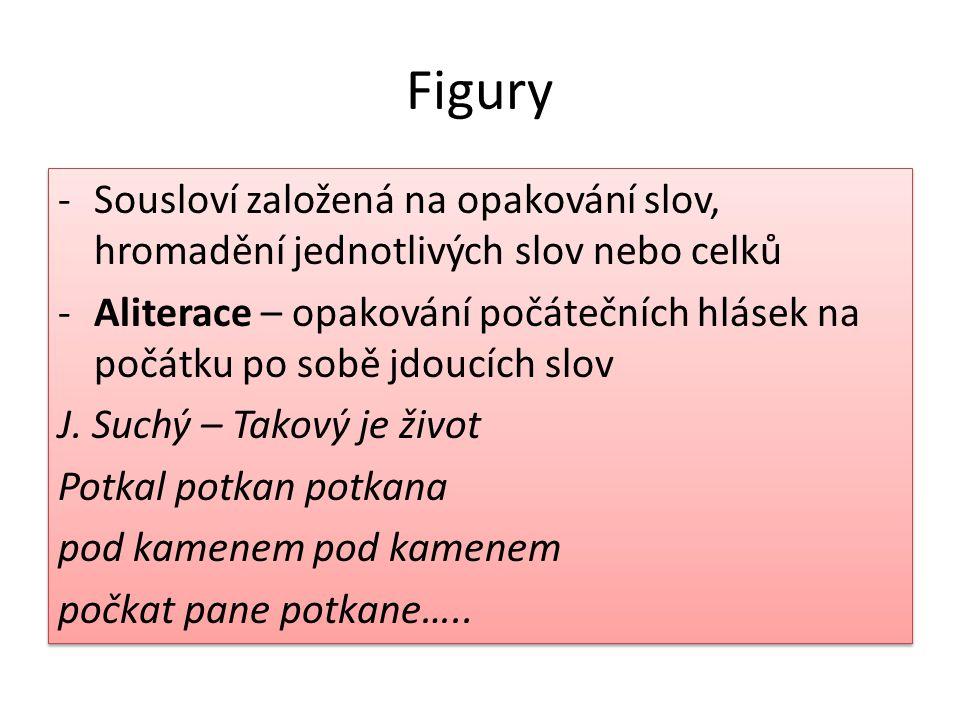 Figury Sousloví založená na opakování slov, hromadění jednotlivých slov nebo celků.
