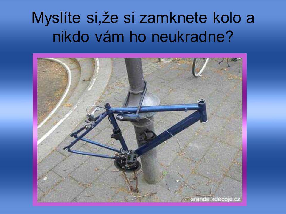 Myslíte si,že si zamknete kolo a nikdo vám ho neukradne