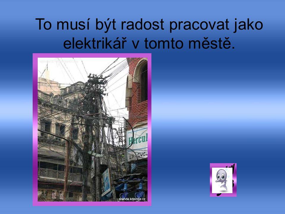 To musí být radost pracovat jako elektrikář v tomto městě.