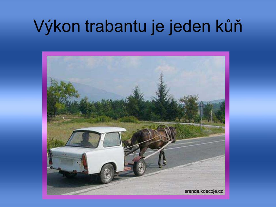 Výkon trabantu je jeden kůň