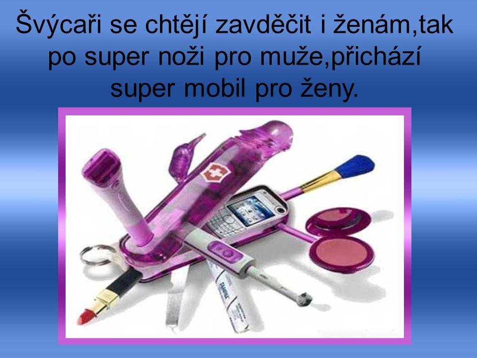 Švýcaři se chtějí zavděčit i ženám,tak po super noži pro muže,přichází super mobil pro ženy.
